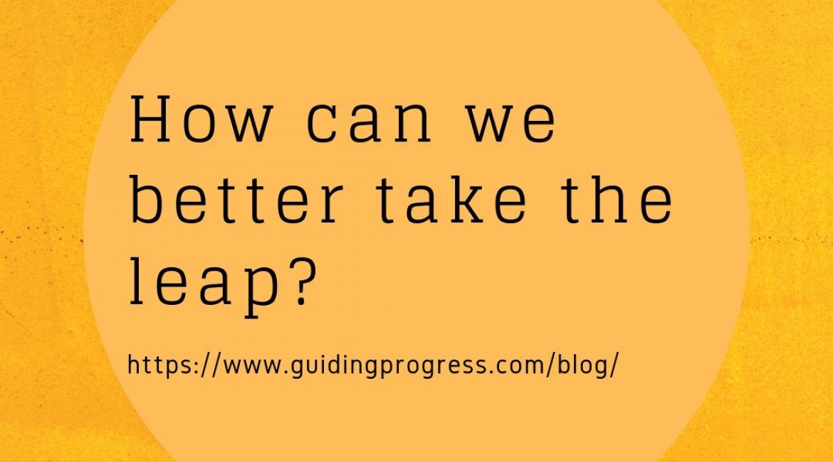 How can we better take the leap