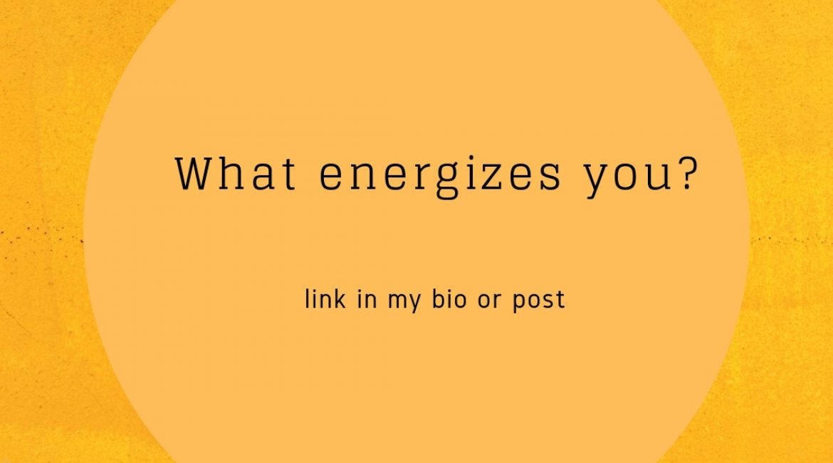 What energizes you?