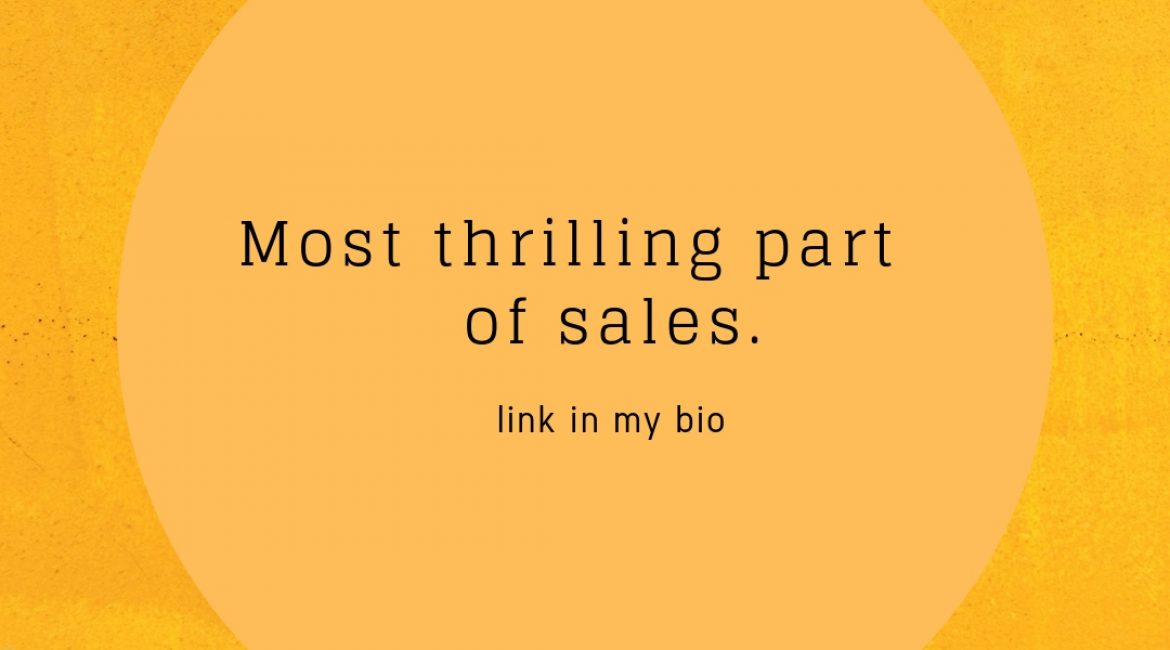 Most thrilling part in sales.