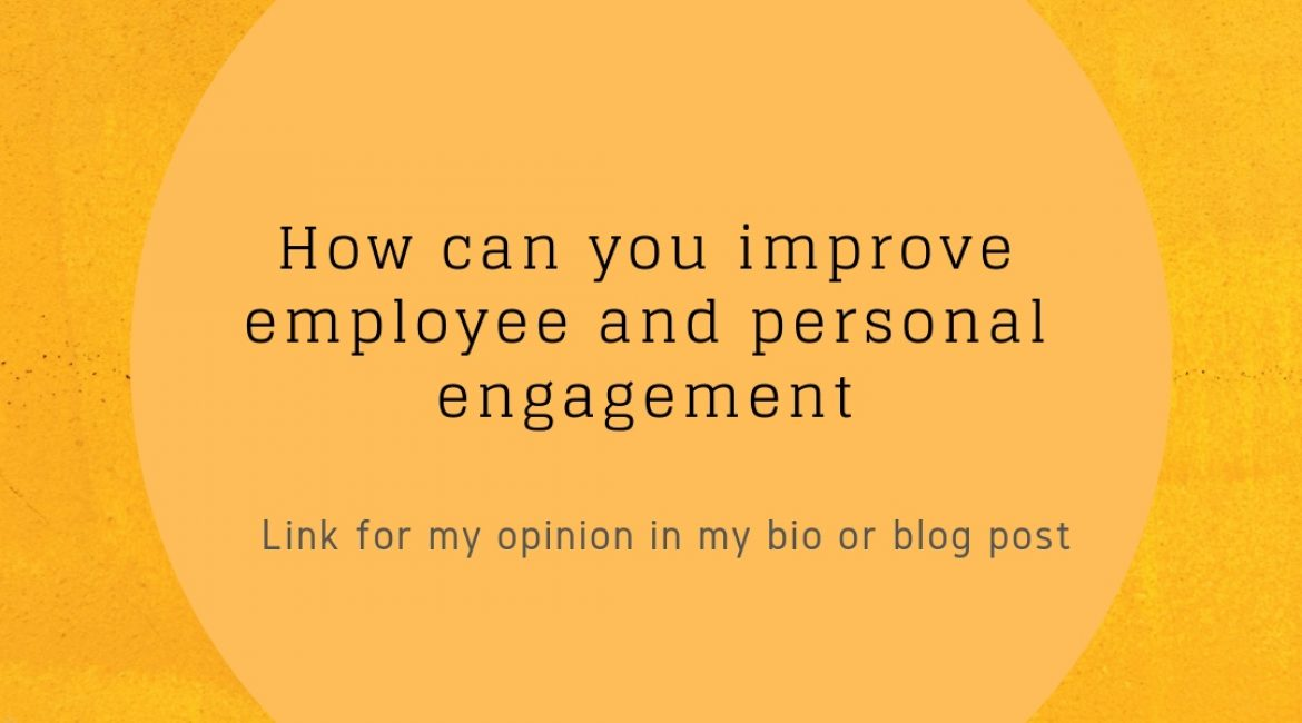 How can you improve employee and personal engagement?