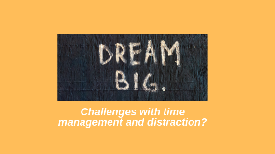 Challenges with time management and distraction?