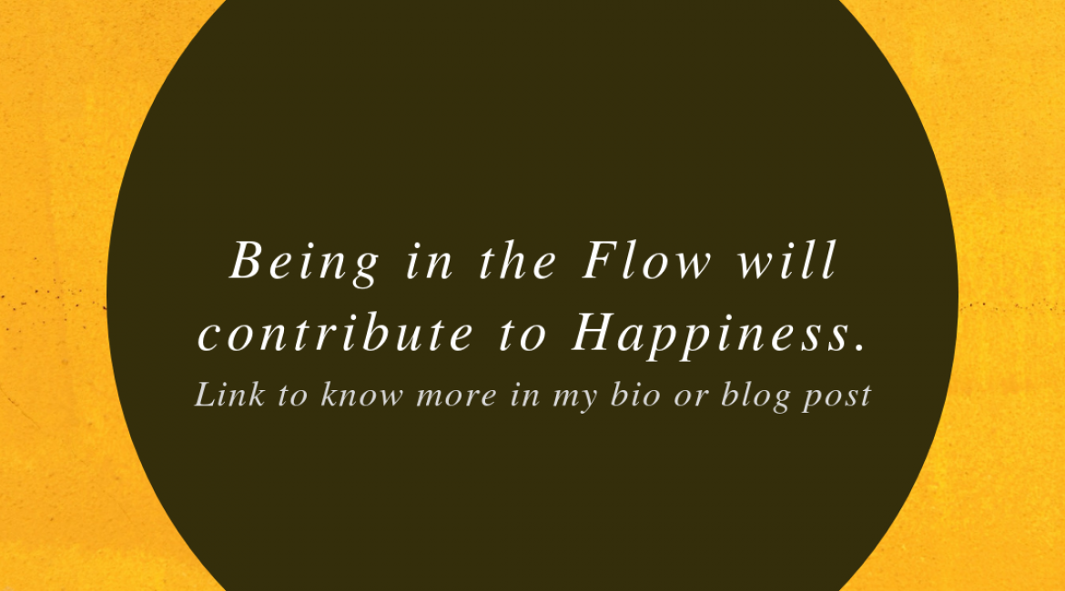 Being in the Flow will contribute to Happiness